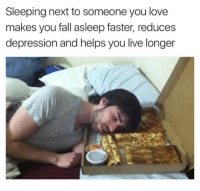 Dank, Fall, and Life: Sleeping next to someone you love  makes you fall asleep faster, reduces  depression and helps you live longer Life hack