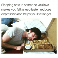 Fall, Love, and Depression: Sleeping next to someone you love  makes you fall asleep faster, reduces  depression and helps you live longer Calling in sick today to spend some time with the one I love