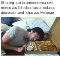 Dank, Fall, and Love: Sleeping next to someone you love  makes you fall asleep faster, reduces  depression and helps you live longer Give it a try