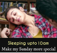 Memes, Sleeping, and Sunday: Sleeping upto 10am  ake my Sunday more special