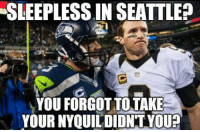 Nfl, New Orleans Saints, and Seattle: SLEEPLESS IN SEATTLE?  YOU FORGOT TOTAKE  YOUR NYOUILDIDNT YOU? No wonder the Saints got destroyed.