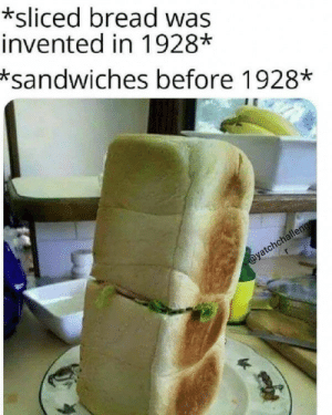 I mean… that's still technically sliced: *sliced bread was  invented in 1928*  *sandwiches before 1928*  @yatchchalleng I mean… that's still technically sliced
