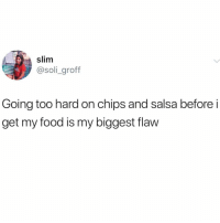 Massive relate @_theblessedone 😅: slim  @soli_groff  Going too hard on chips and salsa beforei  get my food is my biggest flaw Massive relate @_theblessedone 😅