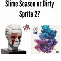 Friends, Future, and Memes: Slime Season or Dirty  Sprite 27  FUT  URE youngthug slimeseason or future dirtysprite2 ⁉️ Follow @bars for more ➡️ DM 5 FRIENDS
