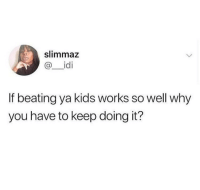 Blackpeopletwitter, Kids, and Via: slimmaz  @ İdi  If beating ya kids works so well why  you have to keep doing it? Vitamin B(elt) (via /r/BlackPeopleTwitter)