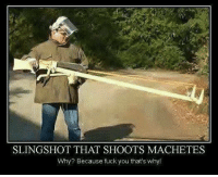 This doesn't look that dangerous at all, does it?: SLINGSHOT THAT SHOOTS MACHETES  Why? Because fuck you that's why This doesn't look that dangerous at all, does it?