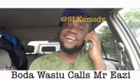 Memes, 🤖, and Via: @SLKomed  Boda Wasiu Calls Mr Eazi Boda wasiu finally calls Mr Eazi😂😂😂 . Via: @slkomedy bodawasiuseries eazi mreazi waje