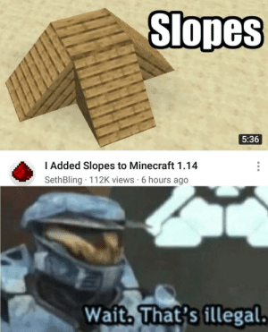Minecraft, Dank Memes, and Wait: Slopes  5:36  I Added Slopes to Minecraft 1.14  SethBling 112K views 6 hours ago  Wait, That's illegal. u cant do that
