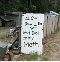 Tumblr, Blog, and Meth: SLOw  DouN I Do  Not  WANt Dust  IN my  Meth internetdumpsterfires:  Slow Down