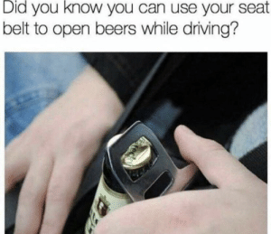 SLPT: Cracking a cold one with your seat belt buckle: SLPT: Cracking a cold one with your seat belt buckle