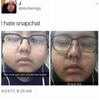 Food, Funny, and God: @slutterings  I hate snapchat  w thank god I don't actually look like that  4/24/17, 9:29 AM  Oh never mind Chicken head hoes will forever be my favorite insult ~Michaela ( @michaela.heller_ )•••••••••••••••••••••••••••••••• TAGS TAGS TAGS TAGS TAGS tumblrtextpost tumblrposts textpost tumblr shrek instatumblr memes posts phan funnythings 😂 same funny haha loltumblr lol relatable rarepepe funnythings funnytextposts pepeislife meme funnystuff pepe food spam