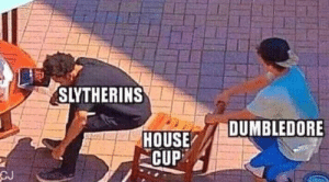 It be like that: SLYTHERINS  DUMBLEDORE  HOUSE  CUP  CJ It be like that