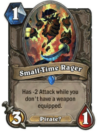 haha by Bryce King Like Order of Rexxar: smal-Time Rager  Has 2 Attack while you  don't have a weapon  equipped  Pirate? haha by Bryce King Like Order of Rexxar