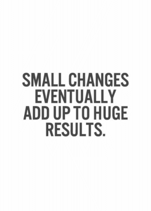 101 Best Inspirational Quotes Will Change Your Life New Year Quotes ...: SMALL CHANGES  EVENTUALLY  ADD UP TO HUGE  RESULTS 101 Best Inspirational Quotes Will Change Your Life New Year Quotes ...