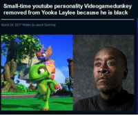 Actually Dunkey is purple: Small-time youtube personality Videogamedunkey  removed from Yooka Laylee because he is black  March 24, 2017 itten by Jason Dunning Actually Dunkey is purple
