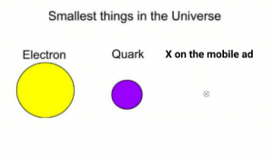 the universe: Smallest things in the Universe  X on the mobile ad  Quark  Electron