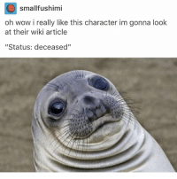 """Memes, School, and Wow: smallfushimi  oh wow i really like this character im gonna look  at their wiki article  """"Status: deceased"""" hahaha a couple people from my school follow me on here @idiosyncrat"""