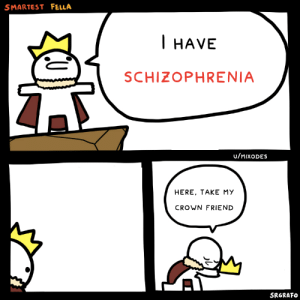 Life, Schizophrenia, and Tough: SMARTEST FELLA  HAVE  SCHIZOPHRENIA  u/MIXODES  HERE, TAKE MY  CROWN FRIEND  SRGRAFO The poor stickman has a tough life in front of him