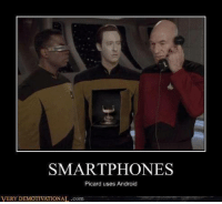 Android, Memes, and Wolverine: SMARTPHONES  Picard uses Android  VERY DEMOTIVATIONAL .com And Geordi's got some next-gen iGlasses.  --Wolverine