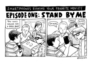 Dude, Movies, and Omg: SMARTPHONES RUINING YoUR FAVORITE MOVIES  EPISODE ONE: STAND BYME  Yov GUs  WANNA SEE  A DEAD BoD  GRoss  DUDE  SiCK  @YoYo HA omg-images:  smartphones ruin everything