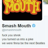 SOMEBODY ONCE TOLD ME @oscarwetnwilde - Lauren: smash Mouth  @smashmouth  fuck you shrek  you turned us into a joke  we were finna be the next Beatles SOMEBODY ONCE TOLD ME @oscarwetnwilde - Lauren