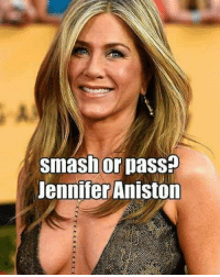 smash or pass?  Jennifer Aniston