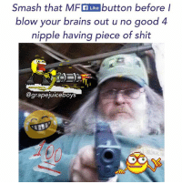 THiS iS A STiCK UP 🔫 nobody moves until you SMaSH DaT mother FUCKer 🔫🔫🔫🔫🔫🔫🔫🔫🔫💸💸💵💵🔌 🤔🤔🍇😂🍇🍇💦💦🍇🙌🙌🙌: Smash that Like button before I  blow your brains out u no good 4  nipple having piece of shit  @grapejuiceboy THiS iS A STiCK UP 🔫 nobody moves until you SMaSH DaT mother FUCKer 🔫🔫🔫🔫🔫🔫🔫🔫🔫💸💸💵💵🔌 🤔🤔🍇😂🍇🍇💦💦🍇🙌🙌🙌