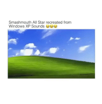 All Star, Windows, and Star: Smashmouth All Star recreated from  Windows XP Sounds Bomb