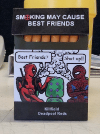 Best Friend, Dank, and Shut Up: SME KING MAY CAUSE  BEST FRIENDS  Best Friends?  v Shut up!!  Killfield  Deadpool Reds