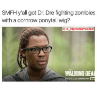 Dr. Dre, Straight Outta, and Zombies: SMFH y'all got Dr. Dre fighting zombies  with a cornrow ponytail wig?  IG: DeezNuts4President  WALKING DEA  NEWEPISODESSUNDAYS9/8C  aMK Straight Outta Zompton 😂