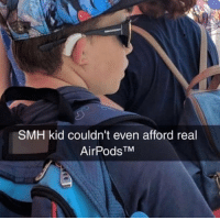 SMH: SMH kid couldn't even afford real  AirPods TM