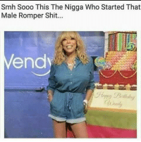 COMEDY ROMPER WENDYWILLIAMS: Smh Sooo This The Nigga Who Started That  Male Romper Shit...  end COMEDY ROMPER WENDYWILLIAMS