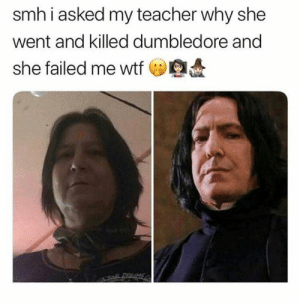 Dank, Dumbledore, and Memes: smhiasked my teacher why she  went and killed dumbledore and  she failed me wtf  ORAMS Made me laugh by Supersteel12 FOLLOW 4 MORE MEMES.