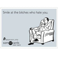 GoodNight: Smile at the bitches who hate you.  nasarcasm only  someecards  user card GoodNight