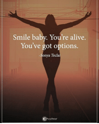 Alive, Memes, and Smile: Smile baby. You're alive.  You've got options.  onya Tecl Double TAP if you agree. Smile baby. You're alive. You've got options. - Soya Teclai powerofpositivity