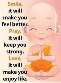 Smile,  it will  make you  feel better.  Pray,  it will  keep you  strong.  Love,  it will  make you  enjoy life.  appyLifePa