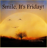 Happy Friday, Everyone!  x: Smile, It's Friday!  An Irish Sense of Humor Happy Friday, Everyone!  x