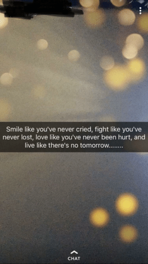God, Love, and Snapchat: Smile like you've never cried, fight like you've  never lost, love like you've never been hurt, and  s no tomorrow  CHAT god i love snapchat