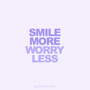 smile more: SMILE  MORE  WORRY  LESS  @TYPELIKEAGIRL