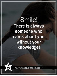 <3 #AdvancedLifeSkills: Smile!  There is always  someone who  cares about you  without your  knowledge!  AdvancedLifeSkills com <3 #AdvancedLifeSkills