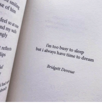 Time, Sleep, and Dream: smiling  se of him  feel so at eae  nd my walls  ngly  im too busy to sleep  but i always have time to dream  reflects  ps  Bridgett Devoue  il