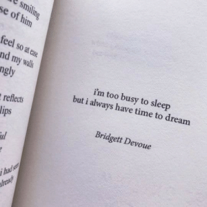 Time, Sleep, and Dream: smiling  se of him  feel so at eae  nd my walls  ngly  im too busy to sleep  but i always have time to dream  reflects  Bridgett Devoue  il