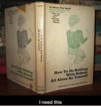 """<p>My Kind Of Book.</p>: Smith by Robert Paul Smith  Author of the hilarieus and  nostalgie best-seller  """"Where Did  You Go?""""  Out.  """"What Did  You Do?""""  Nothing.  PA  w To Do Nothing  With Nobody  All Alone By Yourself  Illustrations by Elieor Goulding Snit  How To Do Nothing  ith Nobod  ne By Yoursel  Norton  l need this <p>My Kind Of Book.</p>"""