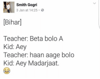 Memes, 🤖, and Beta: Smith Gogri  3 Jan at 14:25  Bihar]  Teacher: Beta bolo A  Kid. Aey  Teacher: haan aage bolo  Kid: Aey Madariaat. A Se? rvcjinsta