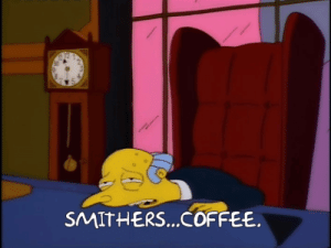 Coffee and Smithers: SMITHERS...COFFEE