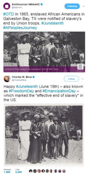 "black-to-the-bones:  Happy Juneteenth everybody!On this day in 1865 the life of black people in America has become slightly better. But we're still fighting to this day for our rights , for justice and equality…: Smithsonian NMAAHC  @NMAAHC  Following  #OTD in 1865, enslaved African Americans in  Galveston Bay, TX were notified of slavery's  end by Union troops. #Juneteenth  #APeoplesJourney  Juneteenth Emancipation Day Celebration. June 19.1900. Texas   Charles M. Blow  @CharlesMBlow  Follow  Happy #Juneteenth (June 19th)-also known  as #FreedomDay and #EmancipationDay  which marked the ""effective end of slavery"" in  the US  Retweets  Likes  や象岱  .ue) d  1,585 2,283 black-to-the-bones:  Happy Juneteenth everybody!On this day in 1865 the life of black people in America has become slightly better. But we're still fighting to this day for our rights , for justice and equality…"