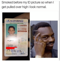 "Now this is A genius 😂😩: Smoked before my ID picture so when  get pulled over high l look normal  CALIFORNIA  IDENTIFICATION CARD  ID Y4985905  Exp 01/06/2023  DOB 01/06/1999  D AGE 21N2020  LN AGUIRRE  EN ANTHONY LUIS  SEX M  HAIR BRN EYES HZL  HGT 5 10"" WGT 120 lb  02/28/2017  DD02/28/2017619B7IBBFDW23 Now this is A genius 😂😩"