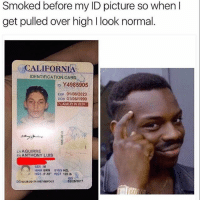 he ahead of the game damn — @saraeliz.a: Smoked before my ID picture so when I  get pulled over high l look normal  CALIFORNIA  IDENTIFICATION CARD  Y4985905  Exp 01106/2023  poe 01/06/1999  AGE21IN 2020  LN AGUIRRE  EN ANTHONY LUIS  HAIR BRN EYES HZL  HGT 5-10 WGT 120 lb  02/28/2017 he ahead of the game damn — @saraeliz.a