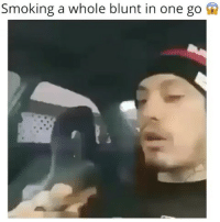 Friends, Memes, and Shit: Smoking a whole blunt in one go s Holy shit 😧 →DM & TAG this to 15 friends for a shoutout😂