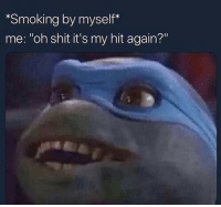 """Meme, Memes, and Shit: Smoking by myself*  me: """"oh shit it's my hit again?"""" 6ix9ine should NOT have his meme page @ifunny it's too sexual & offensive 😂🌈 @ifunny"""